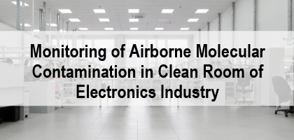 Monitoring of Airborne Molecular Contamination in Clean Room of Electronics Industry
